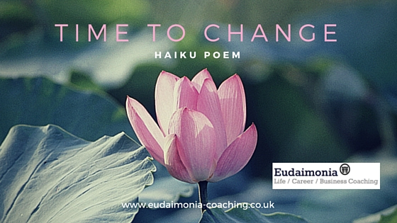 time to change poem haiku; Christina Garidi; Eudaimonia Coaching; Eudaimonia