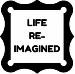 Life Re-imagined